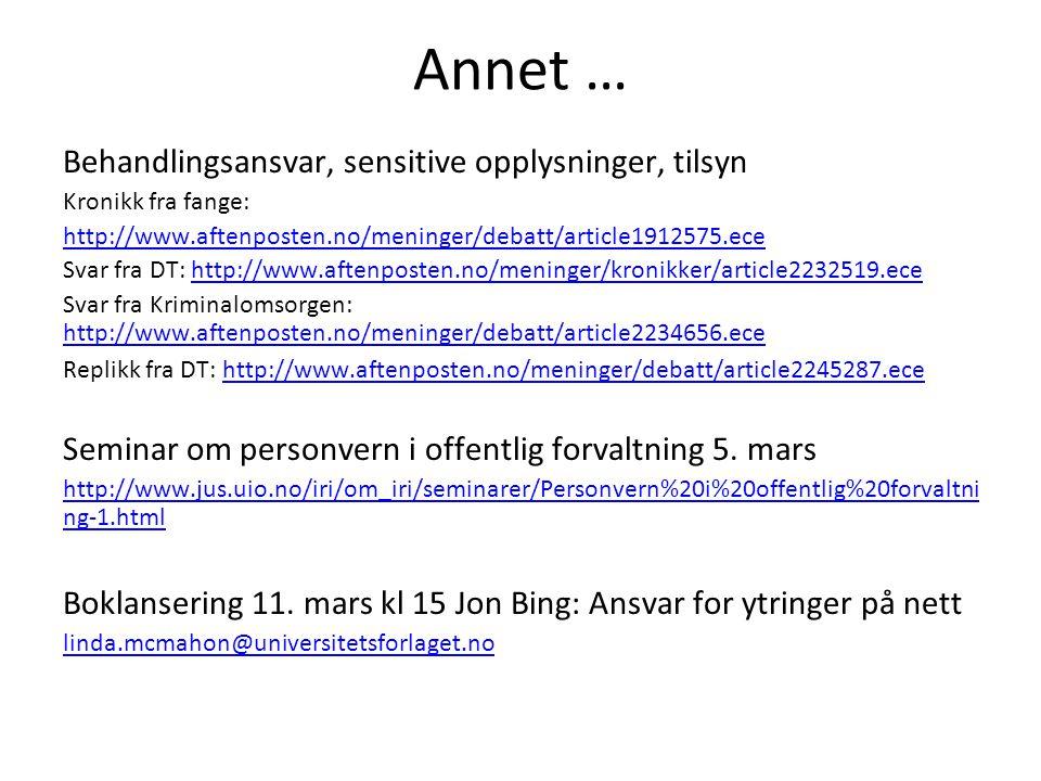 Annet … Behandlingsansvar, sensitive opplysninger, tilsyn Kronikk fra fange: http://www.aftenposten.no/meninger/debatt/article1912575.ece Svar fra DT: http://www.aftenposten.no/meninger/kronikker/article2232519.ecehttp://www.aftenposten.no/meninger/kronikker/article2232519.ece Svar fra Kriminalomsorgen: http://www.aftenposten.no/meninger/debatt/article2234656.ece http://www.aftenposten.no/meninger/debatt/article2234656.ece Replikk fra DT: http://www.aftenposten.no/meninger/debatt/article2245287.ecehttp://www.aftenposten.no/meninger/debatt/article2245287.ece Seminar om personvern i offentlig forvaltning 5.