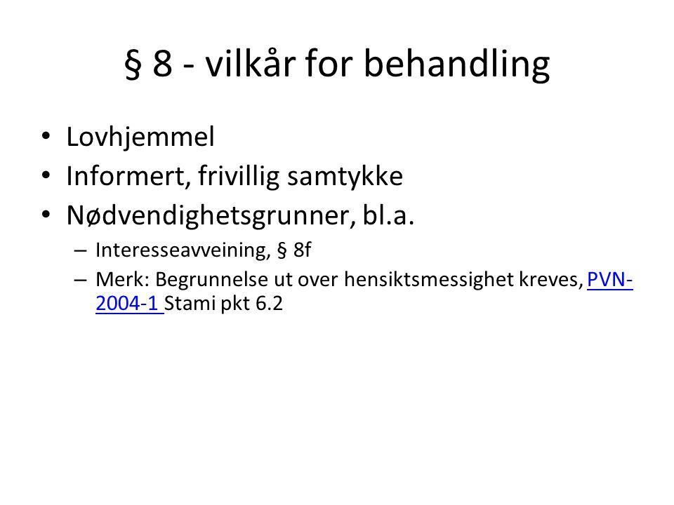 § 8 - vilkår for behandling Lovhjemmel Informert, frivillig samtykke Nødvendighetsgrunner, bl.a.