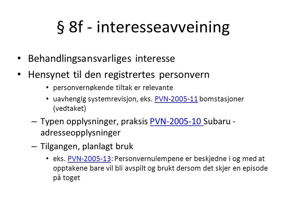 § 8f - interesseavveining Behandlingsansvarliges interesse Hensynet til den registrertes personvern personvernøkende tiltak er relevante uavhengig systemrevisjon, eks.