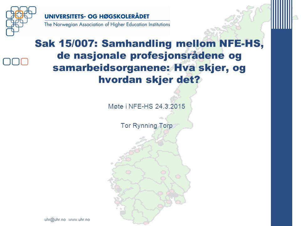uhr@uhr.no www.uhr.no Sak 15/007: Samhandling mellom NFE-HS, de nasjonale profesjonsrådene og samarbeidsorganene: Hva skjer, og hvordan skjer det? Møt