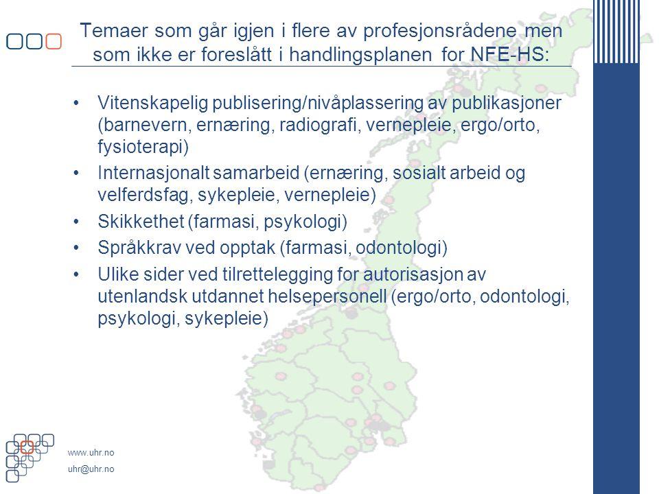 www.uhr.no uhr@uhr.no Temaer som går igjen i flere av profesjonsrådene men som ikke er foreslått i handlingsplanen for NFE-HS: Vitenskapelig publiseri