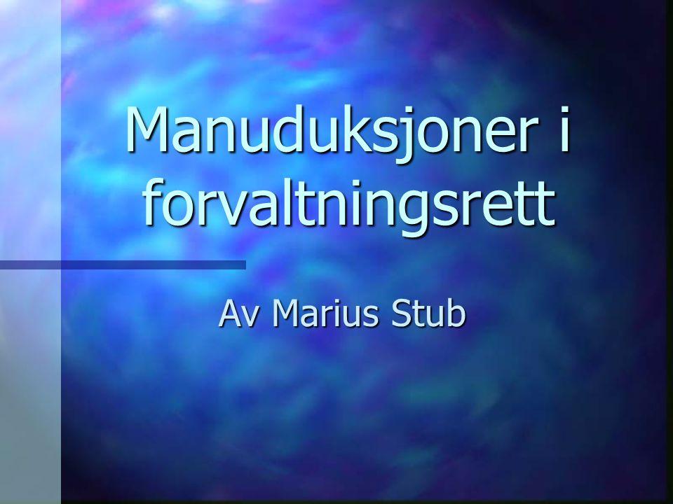 Manuduksjoner i forvaltningsrett Av Marius Stub