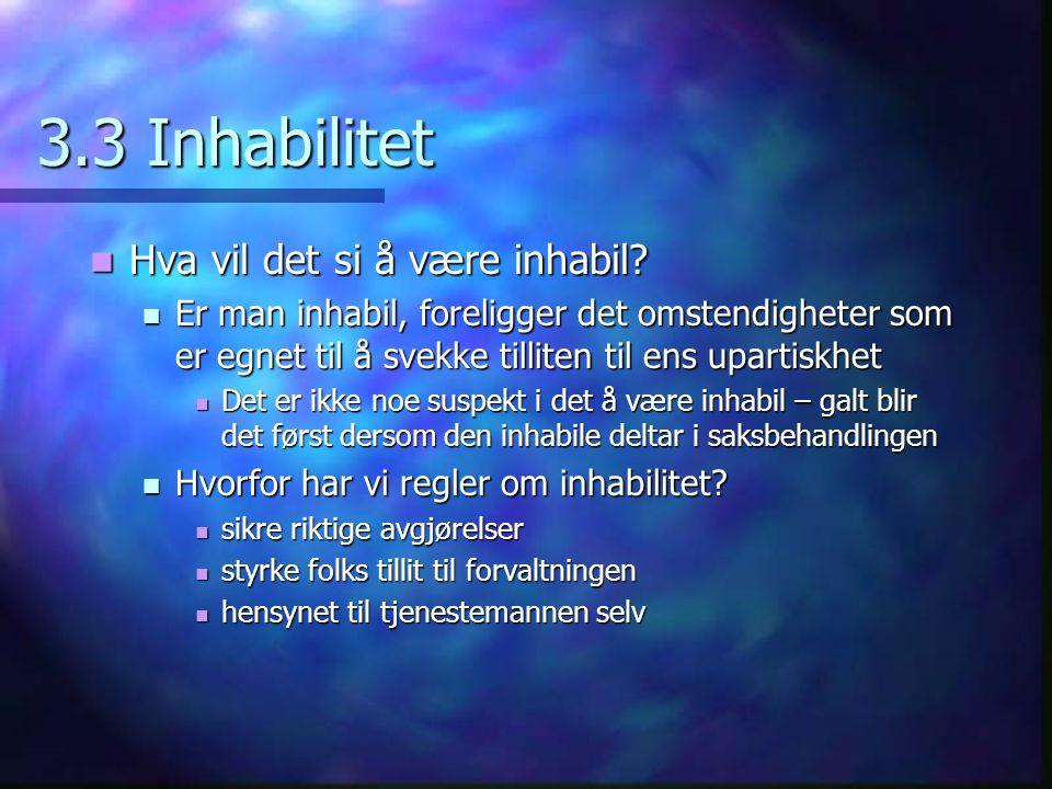 3.3 Inhabilitet Hva vil det si å være inhabil? Hva vil det si å være inhabil? Er man inhabil, foreligger det omstendigheter som er egnet til å svekke