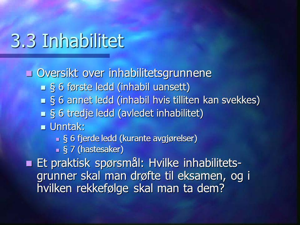 3.3 Inhabilitet Oversikt over inhabilitetsgrunnene Oversikt over inhabilitetsgrunnene § 6 første ledd (inhabil uansett) § 6 første ledd (inhabil uanse