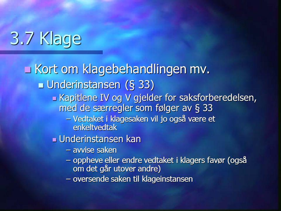 3.7 Klage Kort om klagebehandlingen mv. Kort om klagebehandlingen mv. Underinstansen (§ 33) Underinstansen (§ 33) Kapitlene IV og V gjelder for saksfo