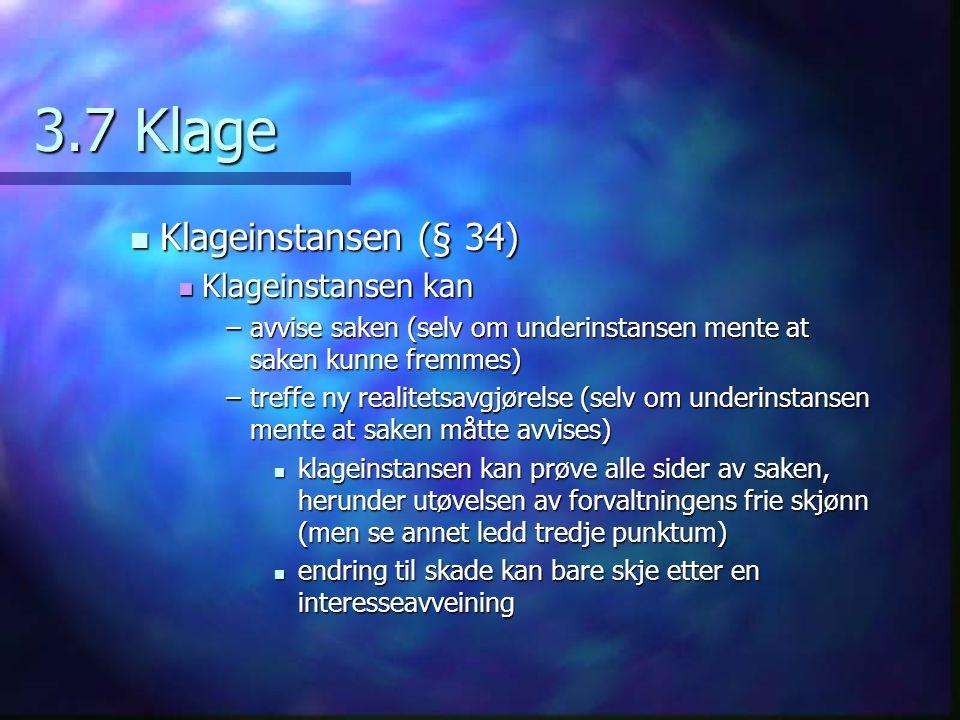 3.7 Klage Klageinstansen (§ 34) Klageinstansen (§ 34) Klageinstansen kan Klageinstansen kan –avvise saken (selv om underinstansen mente at saken kunne