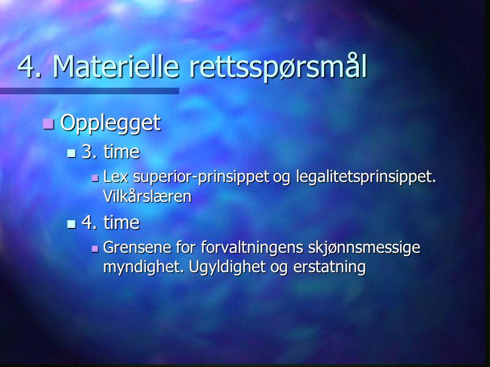 4. Materielle rettsspørsmål Opplegget Opplegget 3. time 3. time Lex superior-prinsippet og legalitetsprinsippet. Vilkårslæren Lex superior-prinsippet