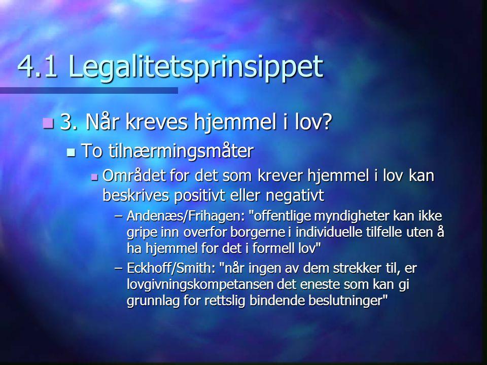 4.1 Legalitetsprinsippet 3. Når kreves hjemmel i lov? 3. Når kreves hjemmel i lov? To tilnærmingsmåter To tilnærmingsmåter Området for det som krever