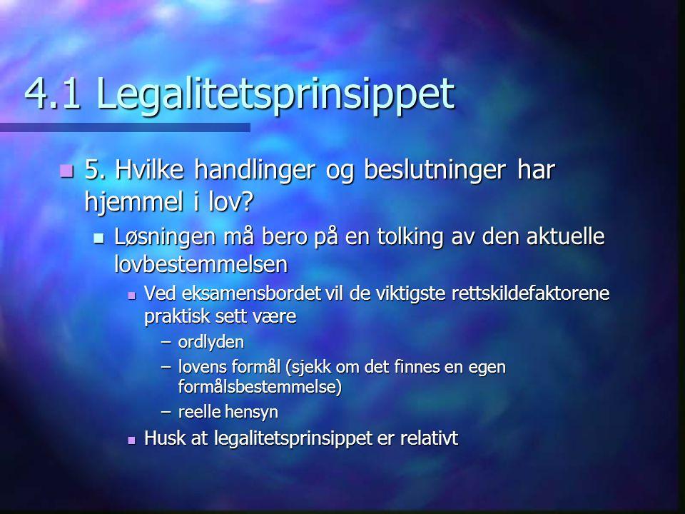 4.1 Legalitetsprinsippet 5. Hvilke handlinger og beslutninger har hjemmel i lov? 5. Hvilke handlinger og beslutninger har hjemmel i lov? Løsningen må