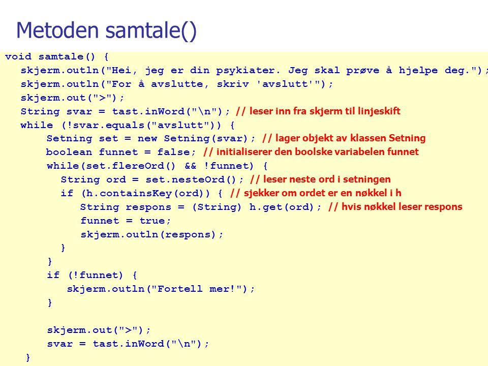 27.mars 2006 37 void samtale() { skjerm.outln( Hei, jeg er din psykiater.