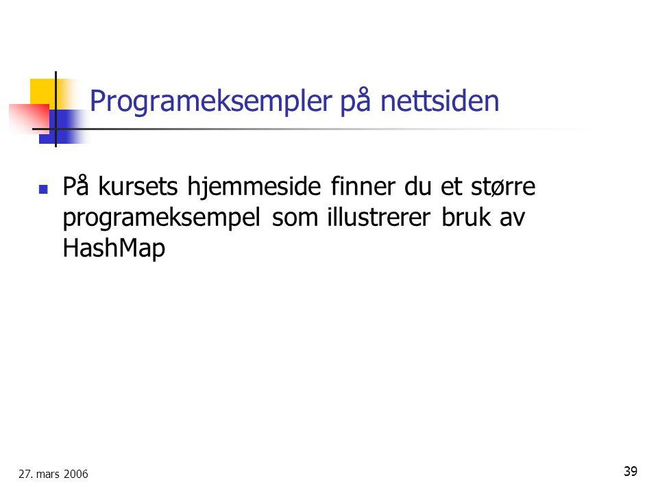 27. mars 2006 39 Programeksempler på nettsiden På kursets hjemmeside finner du et større programeksempel som illustrerer bruk av HashMap