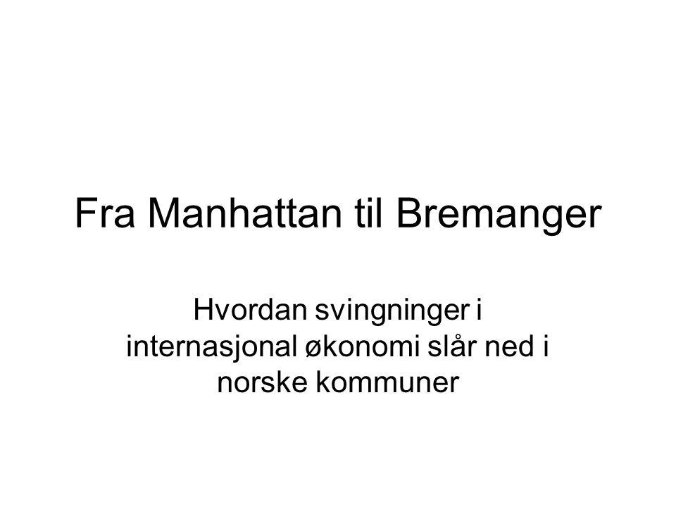 Fra Manhattan til Bremanger Hvordan svingninger i internasjonal økonomi slår ned i norske kommuner