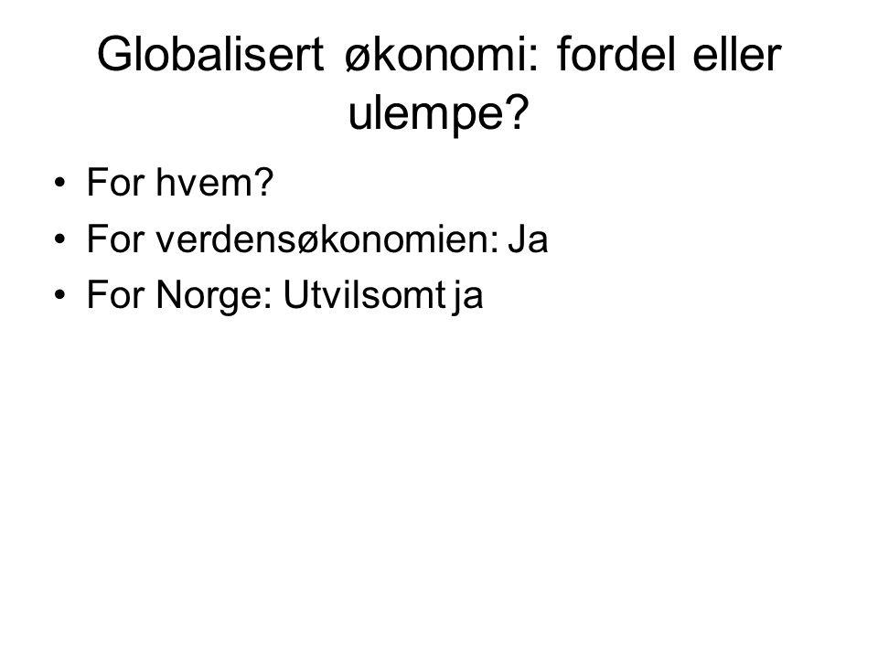 Globalisert økonomi: fordel eller ulempe. For hvem.