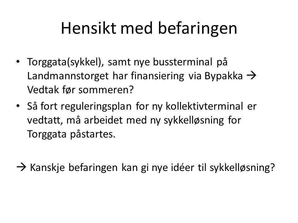Hensikt med befaringen Torggata(sykkel), samt nye bussterminal på Landmannstorget har finansiering via Bypakka  Vedtak før sommeren.