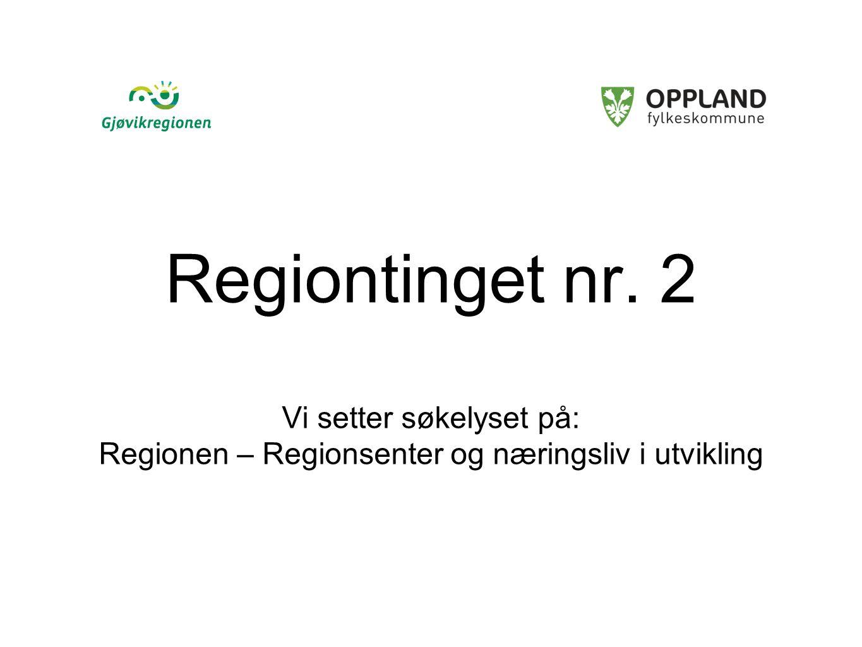 Regiontinget nr. 2 Vi setter søkelyset på: Regionen – Regionsenter og næringsliv i utvikling