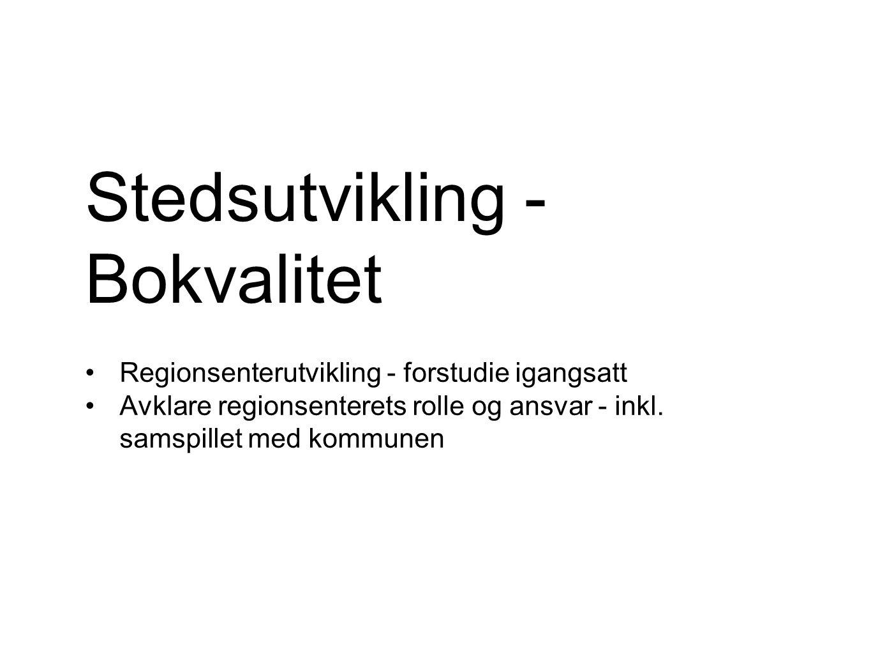 Stedsutvikling - Bokvalitet Regionsenterutvikling - forstudie igangsatt Avklare regionsenterets rolle og ansvar - inkl.