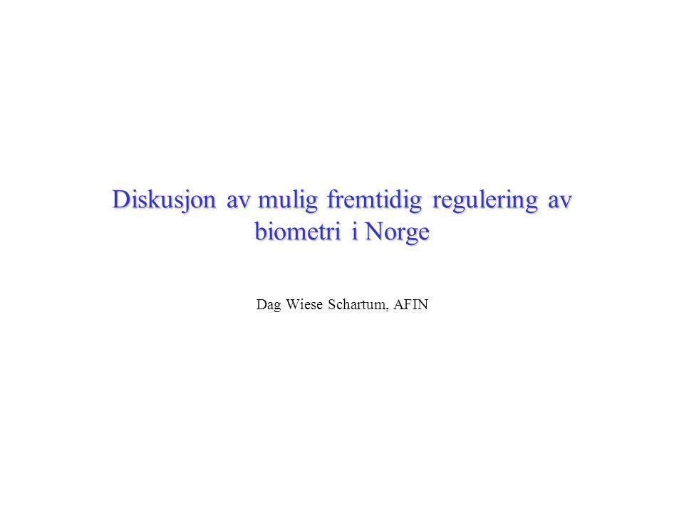 Diskusjon av mulig fremtidig regulering av biometri i Norge Dag Wiese Schartum, AFIN
