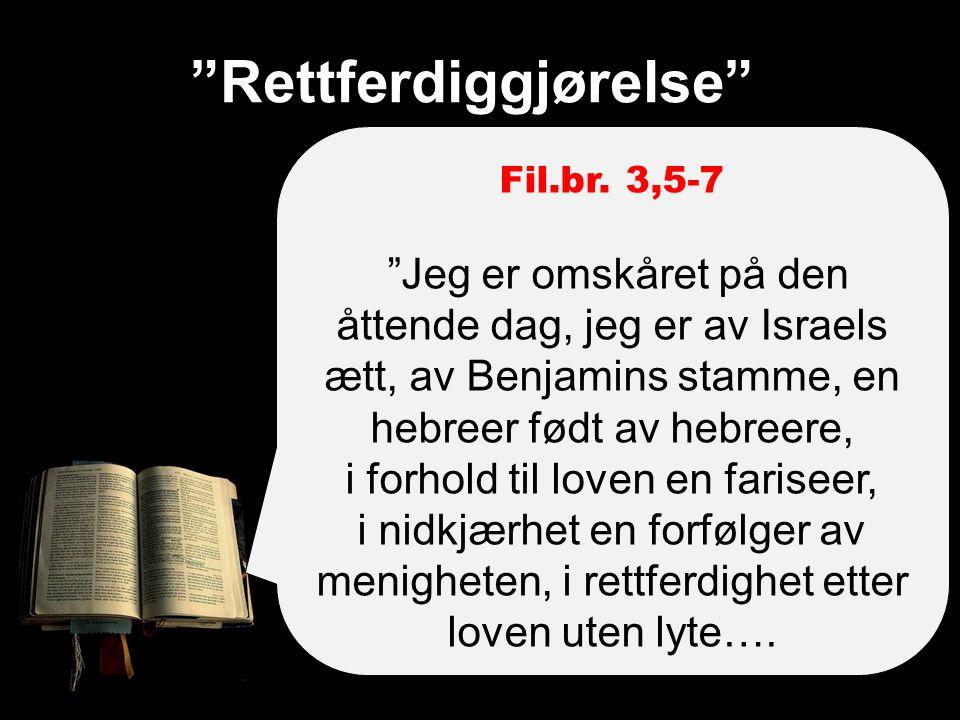 """""""Rettferdiggjørelse"""" Fil.br. 3,5-7 """"Jeg er omskåret på den åttende dag, jeg er av Israels ætt, av Benjamins stamme, en hebreer født av hebreere, i for"""