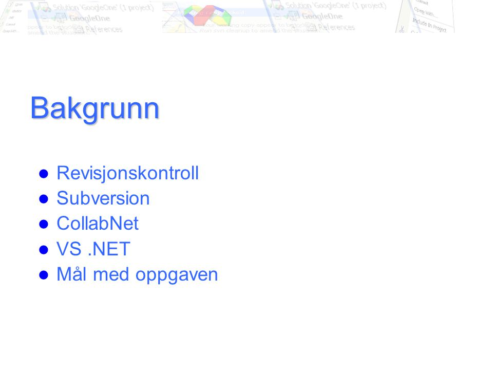 Forbedring av GUI Publisere dine endringer i Subversion Publisere dine endringer i VS.NET ved hjelp av Ankh