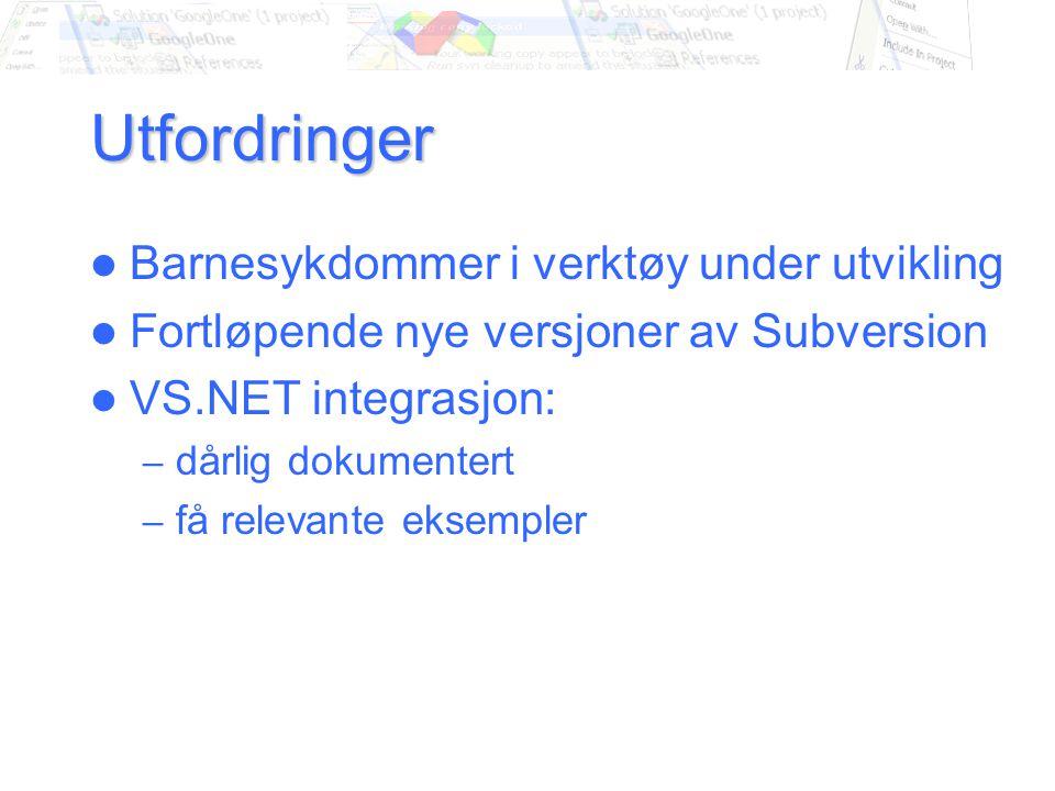 Utfordringer Barnesykdommer i verktøy under utvikling Fortløpende nye versjoner av Subversion VS.NET integrasjon: – dårlig dokumentert – få relevante eksempler