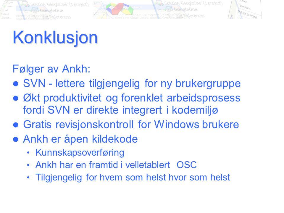 Konklusjon Følger av Ankh: SVN - lettere tilgjengelig for ny brukergruppe Økt produktivitet og forenklet arbeidsprosess fordi SVN er direkte integrert i kodemiljø Gratis revisjonskontroll for Windows brukere Ankh er åpen kildekode Kunnskapsoverføring Ankh har en framtid i velletablert OSC Tilgjengelig for hvem som helst hvor som helst