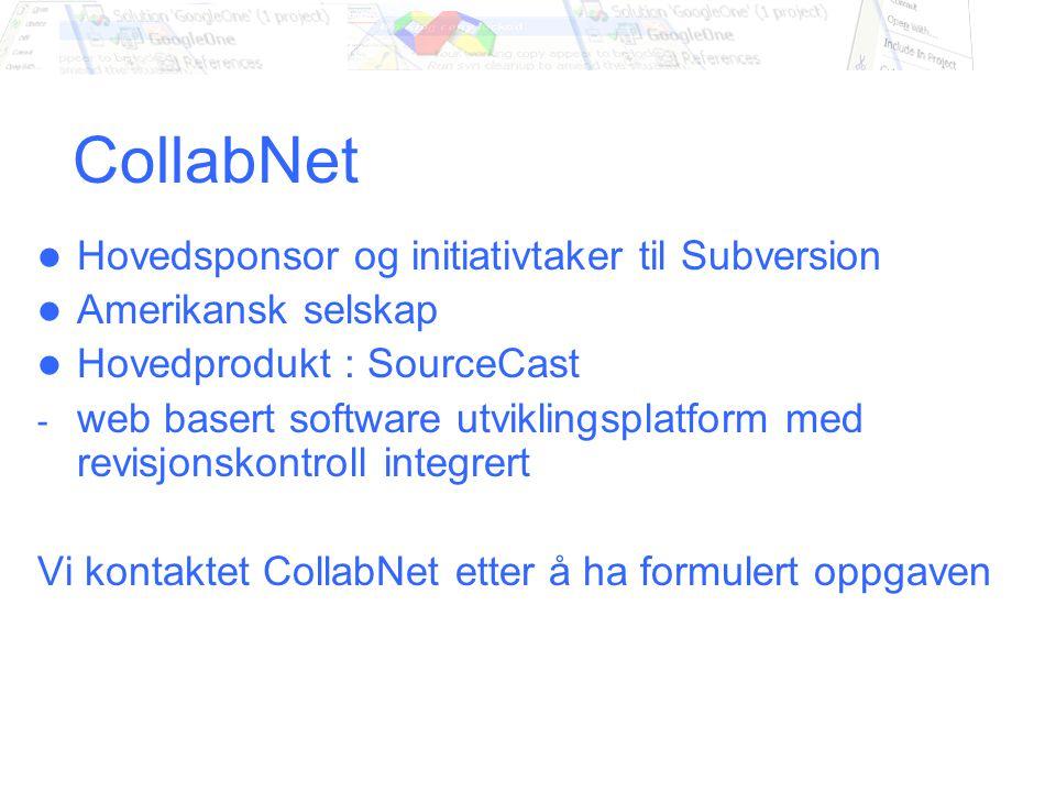 Hovedsponsor og initiativtaker til Subversion Amerikansk selskap Hovedprodukt : SourceCast - web basert software utviklingsplatform med revisjonskontroll integrert Vi kontaktet CollabNet etter å ha formulert oppgaven CollabNet