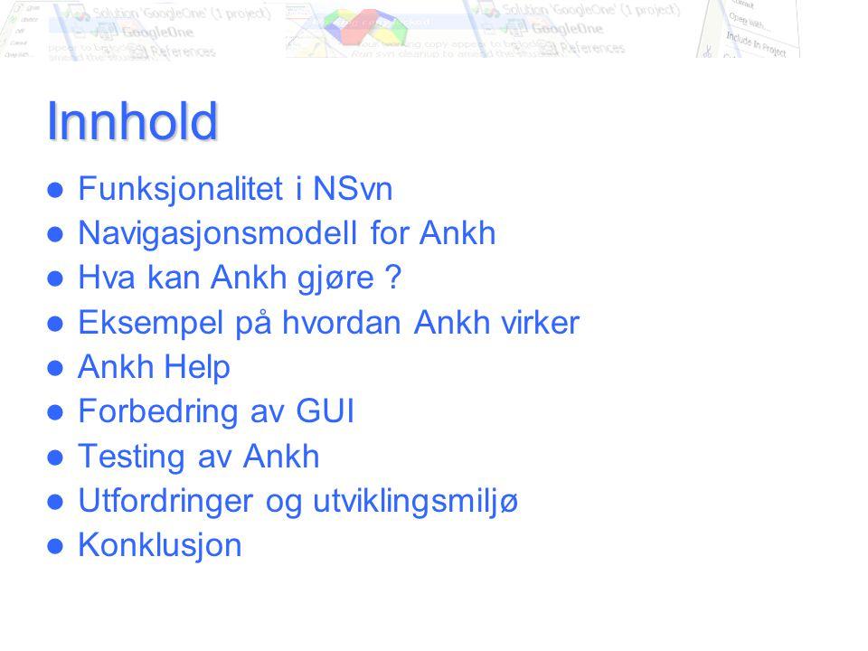 Innhold Funksjonalitet i NSvn Navigasjonsmodell for Ankh Hva kan Ankh gjøre .