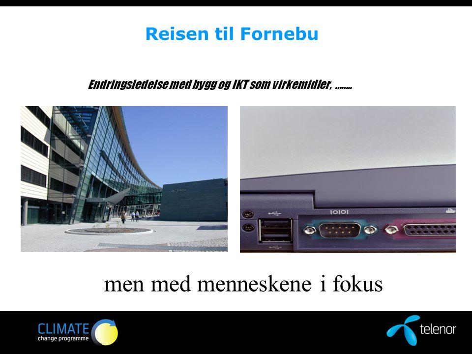 Reisen til Fornebu Endringsledelse med bygg og IKT som virkemidler, …….. men med menneskene i fokus