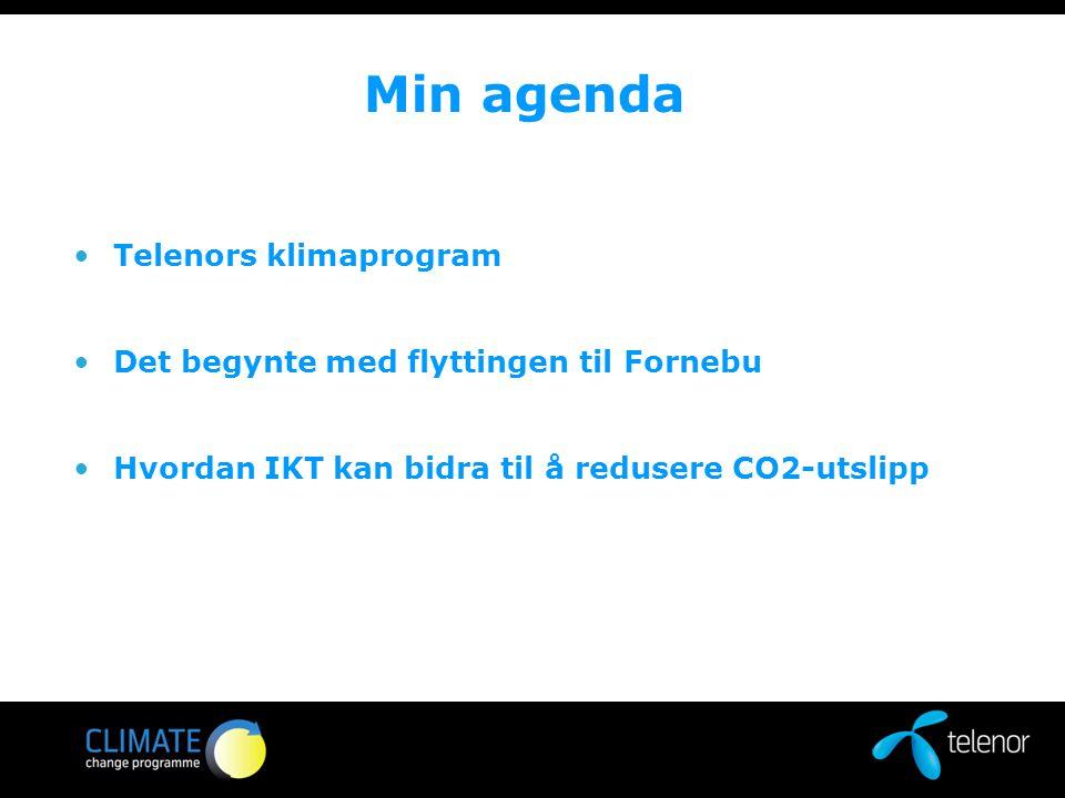 Min agenda Telenors klimaprogram Det begynte med flyttingen til Fornebu Hvordan IKT kan bidra til å redusere CO2-utslipp