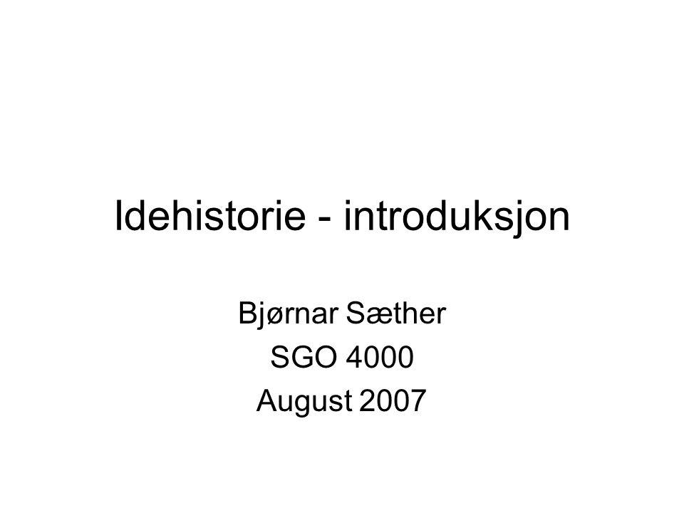 Idehistorie - introduksjon Bjørnar Sæther SGO 4000 August 2007
