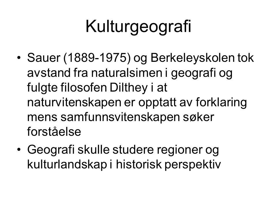 Kulturgeografi Sauer (1889-1975) og Berkeleyskolen tok avstand fra naturalsimen i geografi og fulgte filosofen Dilthey i at naturvitenskapen er opptatt av forklaring mens samfunnsvitenskapen søker forståelse Geografi skulle studere regioner og kulturlandskap i historisk perspektiv