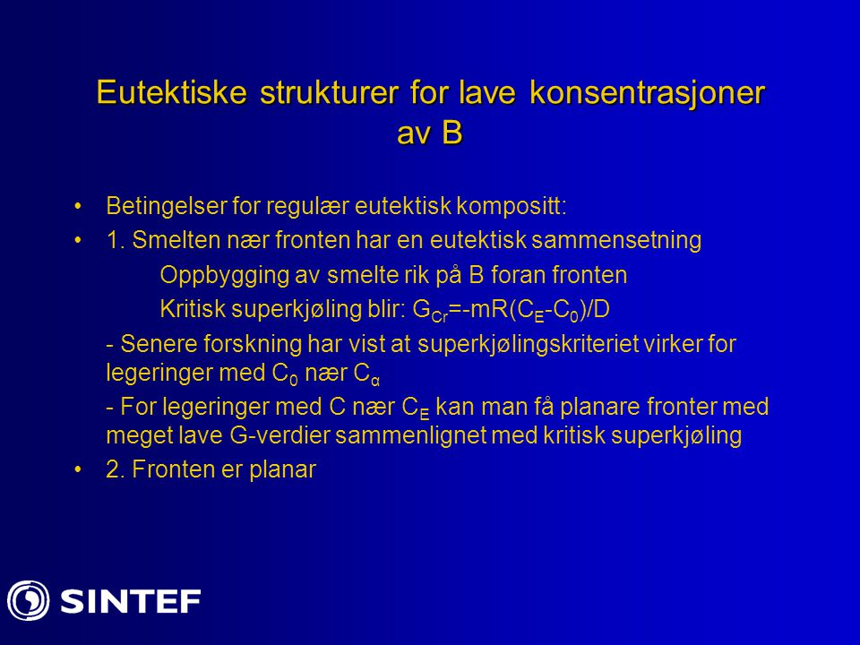 Eutektiske strukturer for lave konsentrasjoner av B Betingelser for regulær eutektisk kompositt: 1.