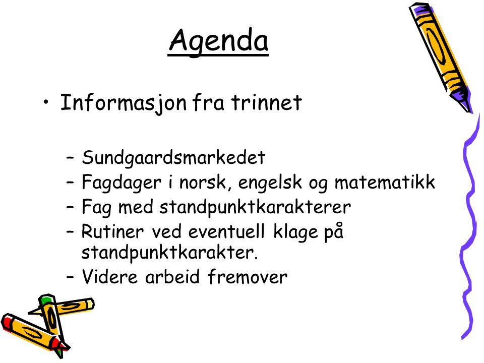 Agenda Informasjon fra trinnet –Sundgaardsmarkedet –Fagdager i norsk, engelsk og matematikk –Fag med standpunktkarakterer –Rutiner ved eventuell klage