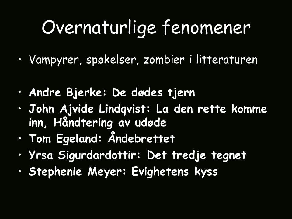 Overnaturlige fenomener Vampyrer, spøkelser, zombier i litteraturen Andre Bjerke: De dødes tjern John Ajvide Lindqvist: La den rette komme inn, Håndte