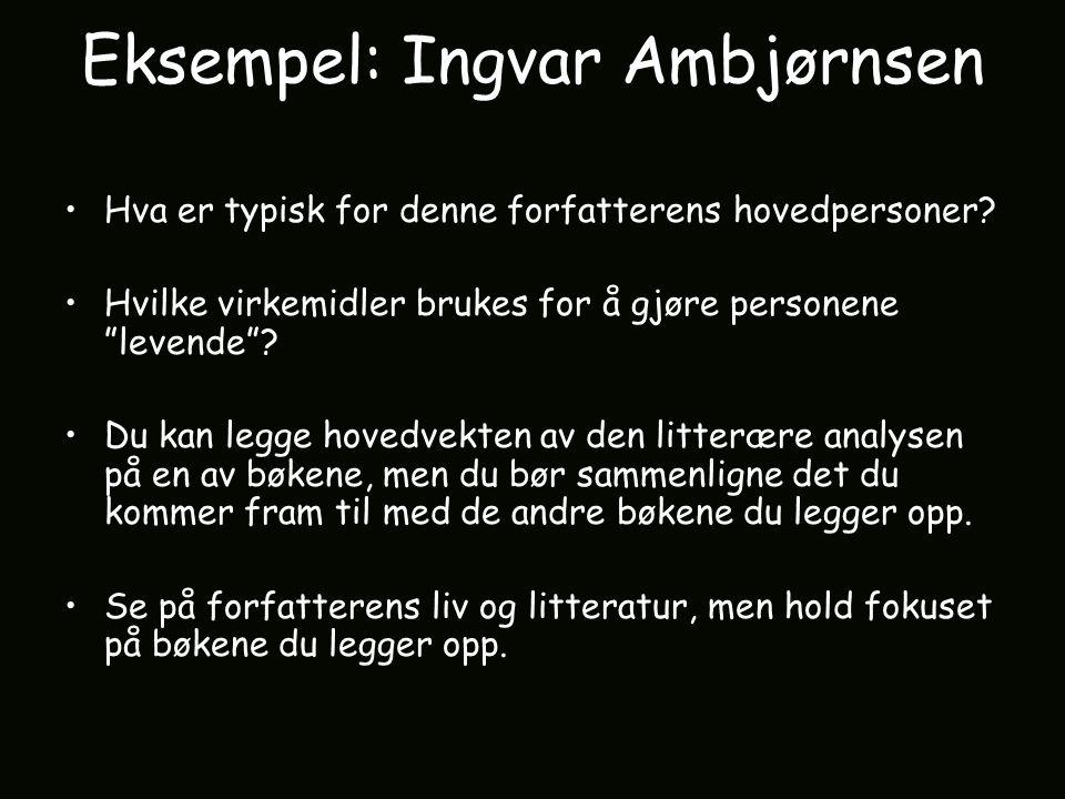 """Eksempel: Ingvar Ambjørnsen Hva er typisk for denne forfatterens hovedpersoner? Hvilke virkemidler brukes for å gjøre personene """"levende""""? Du kan legg"""