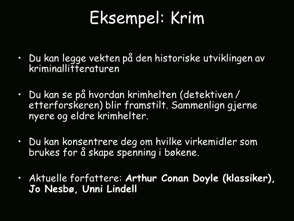 Eksempel: Krim Du kan legge vekten på den historiske utviklingen av kriminallitteraturen Du kan se på hvordan krimhelten (detektiven / etterforskeren) blir framstilt.