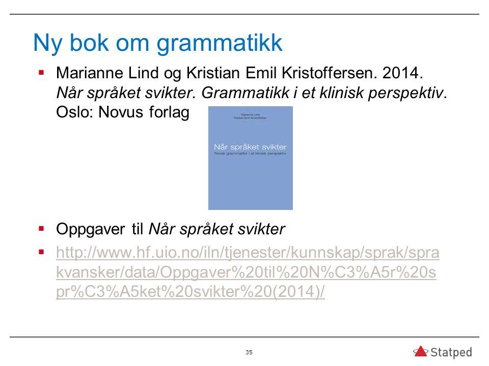 Ny bok om grammatikk  Marianne Lind og Kristian Emil Kristoffersen. 2014. Når språket svikter. Grammatikk i et klinisk perspektiv. Oslo: Novus forlag