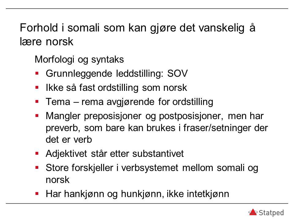 Forhold i somali som kan gjøre det vanskelig å lære norsk Morfologi og syntaks  Grunnleggende leddstilling: SOV  Ikke så fast ordstilling som norsk