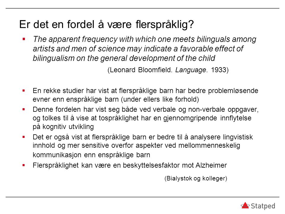Er det en fordel å være flerspråklig?  The apparent frequency with which one meets bilinguals among artists and men of science may indicate a favorab