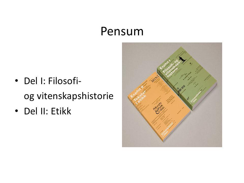 Pensum Del I: Filosofi- og vitenskapshistorie Del II: Etikk
