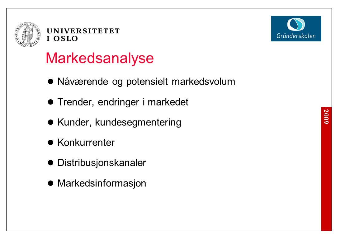 2009 Markedsanalyse Nåværende og potensielt markedsvolum Trender, endringer i markedet Kunder, kundesegmentering Konkurrenter Distribusjonskanaler Mar