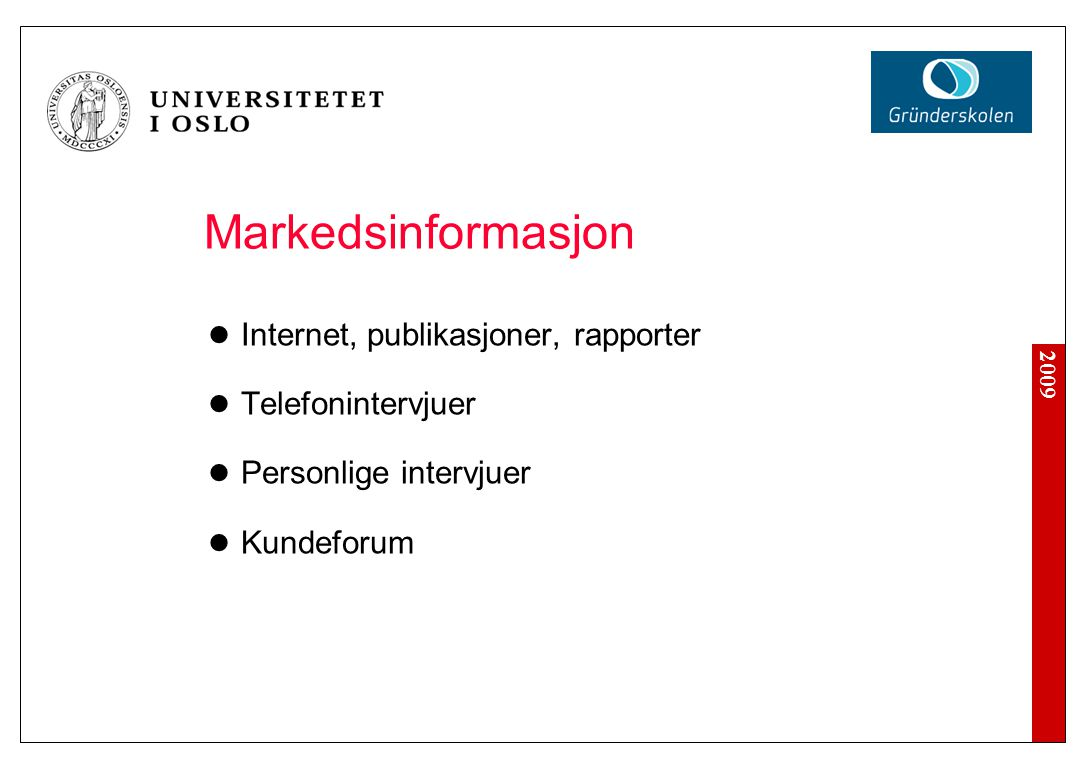 2009 Markedsinformasjon Internet, publikasjoner, rapporter Telefonintervjuer Personlige intervjuer Kundeforum