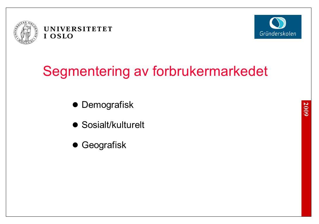 2009 Segmentering av forbrukermarkedet Demografisk Sosialt/kulturelt Geografisk