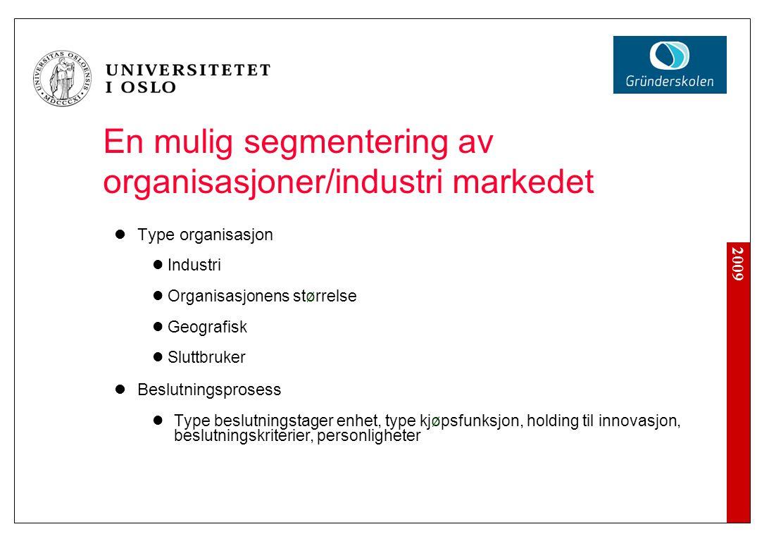 2009 En mulig segmentering av organisasjoner/industri markedet Type organisasjon Industri Organisasjonens størrelse Geografisk Sluttbruker Beslutnings