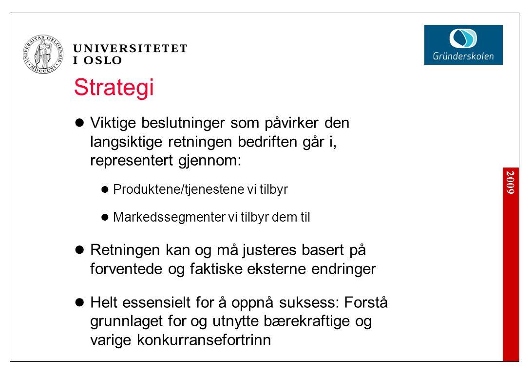 2009 Strategi Viktige beslutninger som påvirker den langsiktige retningen bedriften går i, representert gjennom: Produktene/tjenestene vi tilbyr Marke