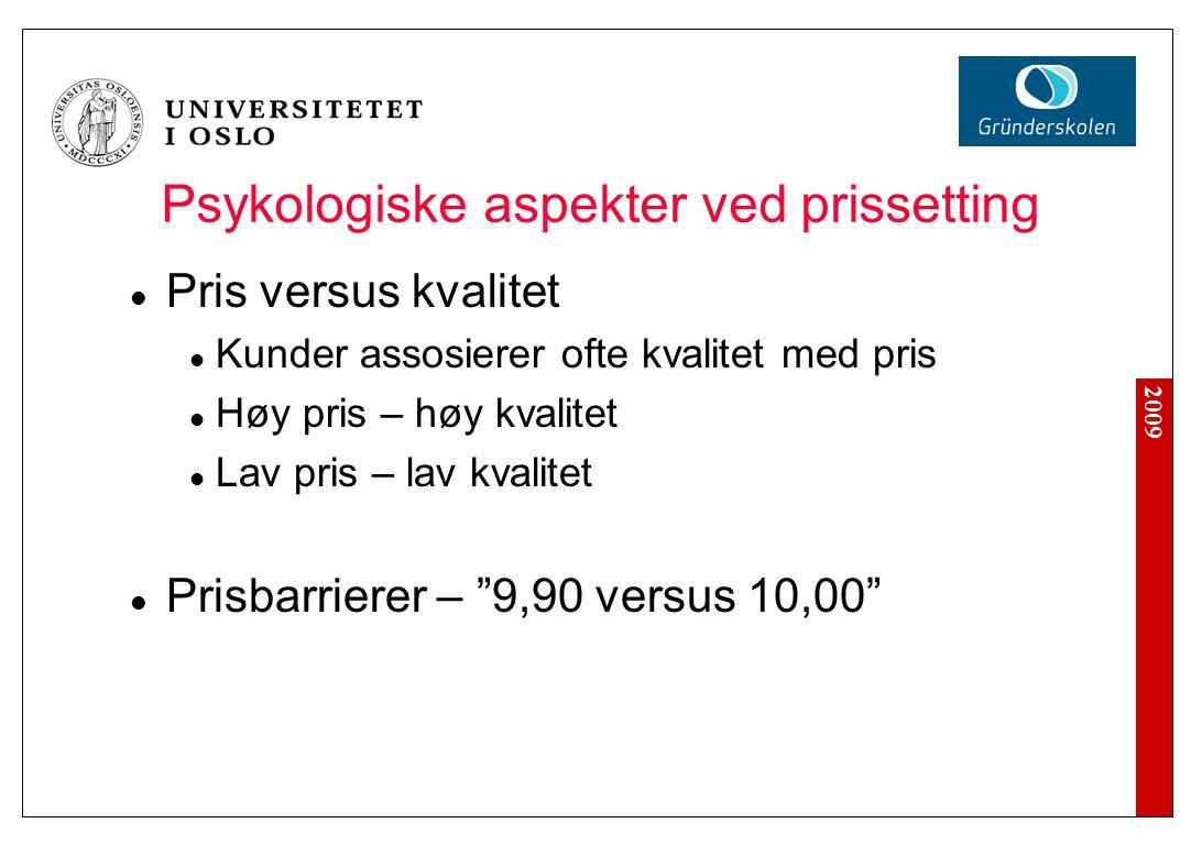 2009 Psykologiske aspekter ved prissetting Pris versus kvalitet Kunder assosierer ofte kvalitet med pris Høy pris – høy kvalitet Lav pris – lav kvalit