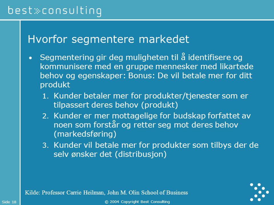 Side 18 © 2004 Copyright Best Consulting Hvorfor segmentere markedet Segmentering gir deg muligheten til å identifisere og kommunisere med en gruppe m