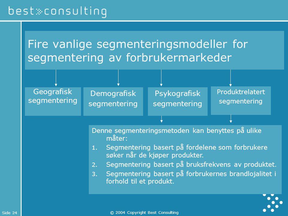 Side 24 © 2004 Copyright Best Consulting Denne segmenteringsmetoden kan benyttes på ulike måter: 1. Segmentering basert på fordelene som forbrukere sø