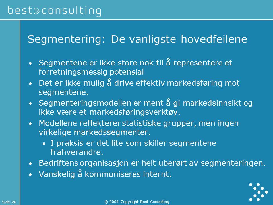Side 26 © 2004 Copyright Best Consulting Segmentering: De vanligste hovedfeilene Segmentene er ikke store nok til å representere et forretningsmessig