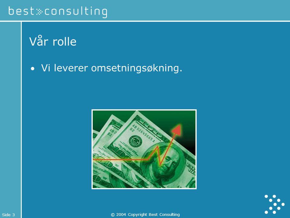 Side 3 © 2004 Copyright Best Consulting Vår rolle Vi leverer omsetningsøkning.